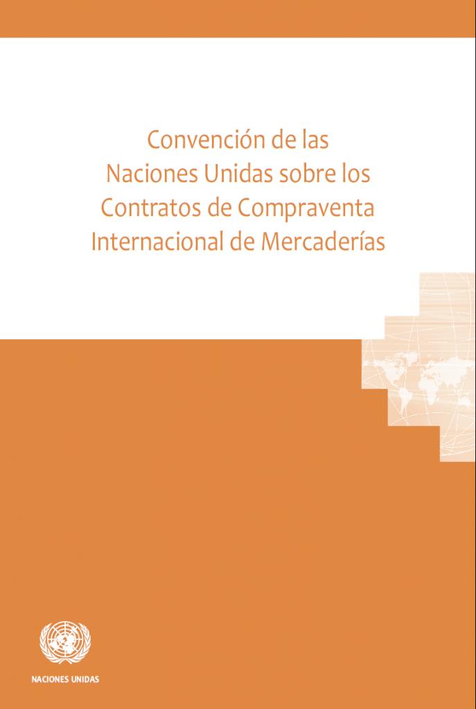 Convención de las Naciones Unidas sobre los Contratos de Compraventa Internacional de Mercaderías (Convención de Viena de 1980)