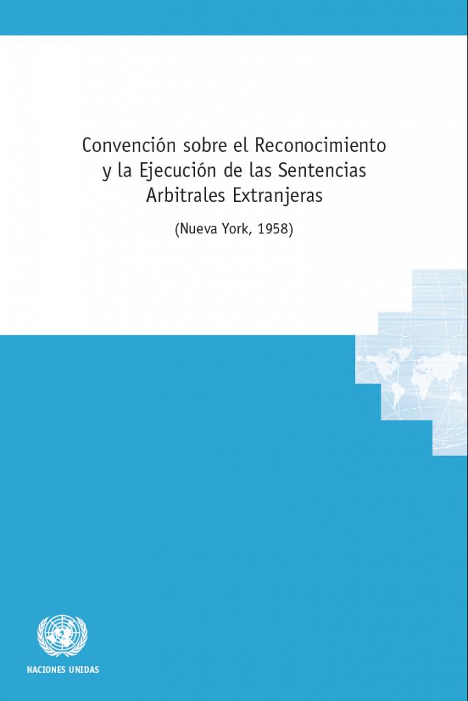 Convención sobre el Reconocimiento y la Ejecución de las Sentencias Arbitrales Extranjeras (Convención de Nueva York de 1958)