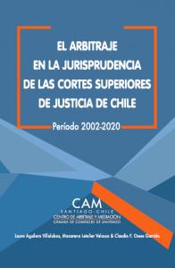 El Arbitraje en la Jurisprudencia de las Cortes Superiores de Justicia de Chile: Período 2002-2020 (Volumen I & Volumen II)