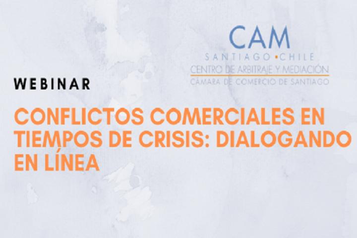 Webinar CAM Santiago – Conflictos comerciales en tiempos de crisis: dialogando en línea